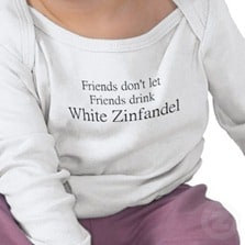Friends don't let friends drink white zinfandel...
