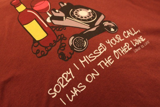 Wine is Life - Sorry I  Missed You Call.... T-Shirt.